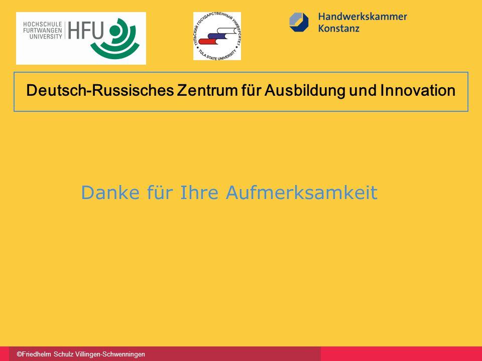 ©Friedhelm Schulz Villingen-Schwenningen Danke für Ihre Aufmerksamkeit Deutsch-Russisches Zentrum für Ausbildung und Innovation