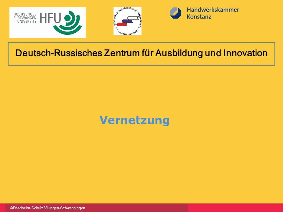 ©Friedhelm Schulz Villingen-Schwenningen Vernetzung Deutsch-Russisches Zentrum für Ausbildung und Innovation