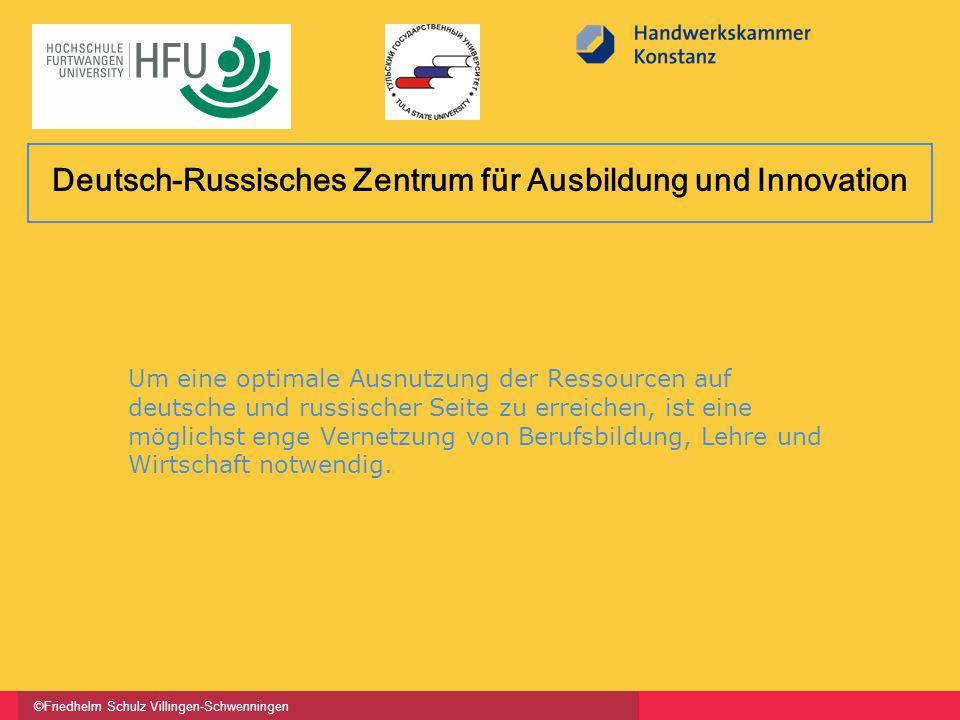 ©Friedhelm Schulz Villingen-Schwenningen Um eine optimale Ausnutzung der Ressourcen auf deutsche und russischer Seite zu erreichen, ist eine möglichst enge Vernetzung von Berufsbildung, Lehre und Wirtschaft notwendig.