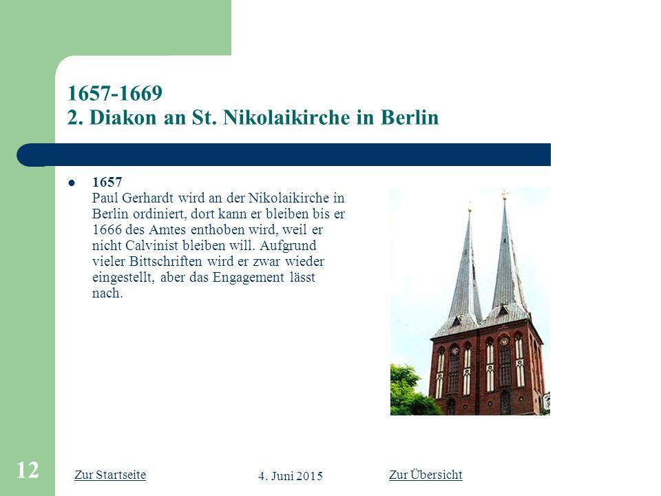 Zur Startseite 4. Juni 2015 12 1657-1669 2. Diakon an St. Nikolaikirche in Berlin 1657 Paul Gerhardt wird an der Nikolaikirche in Berlin ordiniert, do