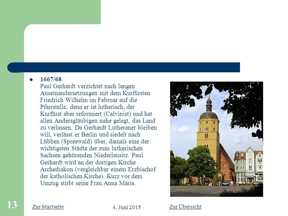 Zur Startseite 4. Juni 2015 13 1667/68 Paul Gerhardt verzichtet nach langen Auseinandersetzungen mit dem Kurfürsten Friedrich Wilhelm im Februar auf d