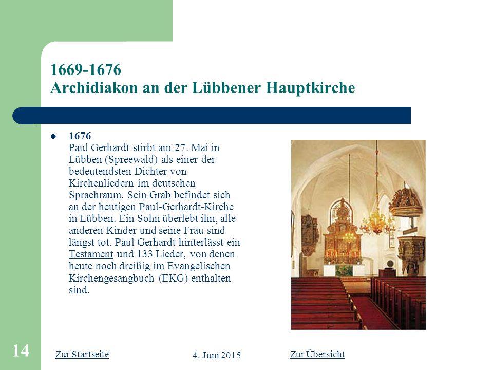 Zur Startseite 4. Juni 2015 14 1669-1676 Archidiakon an der Lübbener Hauptkirche 1676 Paul Gerhardt stirbt am 27. Mai in Lübben (Spreewald) als einer