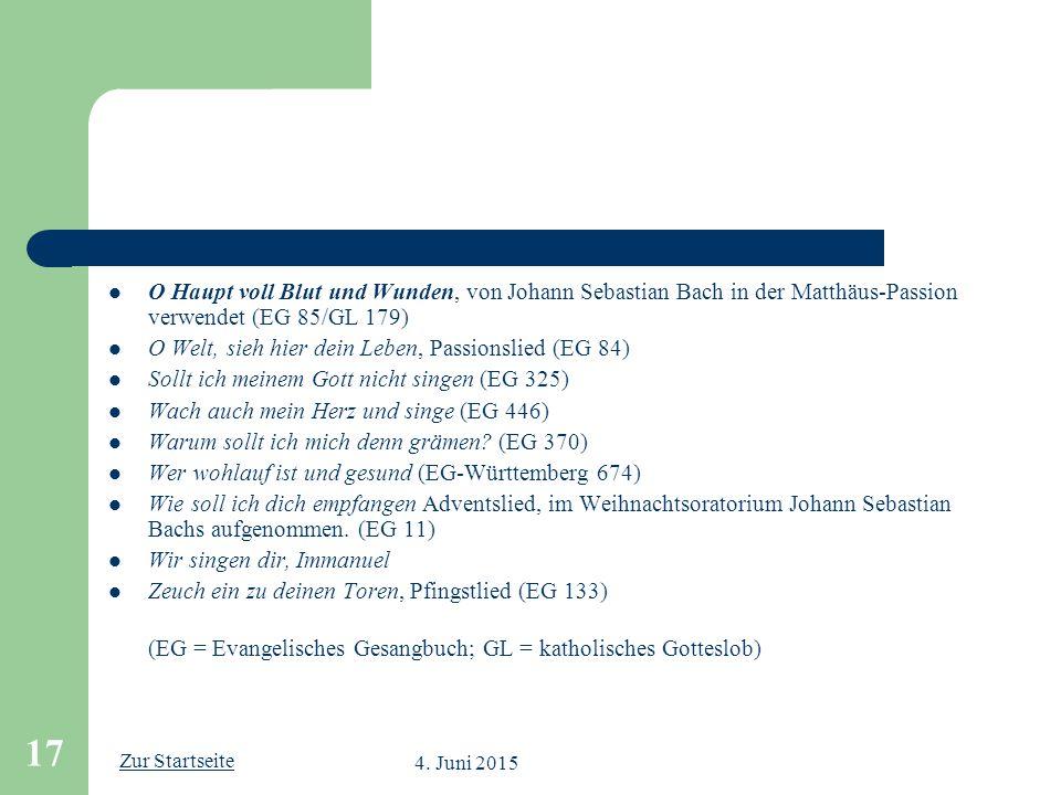 Zur Startseite 4. Juni 2015 17 O Haupt voll Blut und Wunden, von Johann Sebastian Bach in der Matthäus-Passion verwendet (EG 85/GL 179) O Welt, sieh h