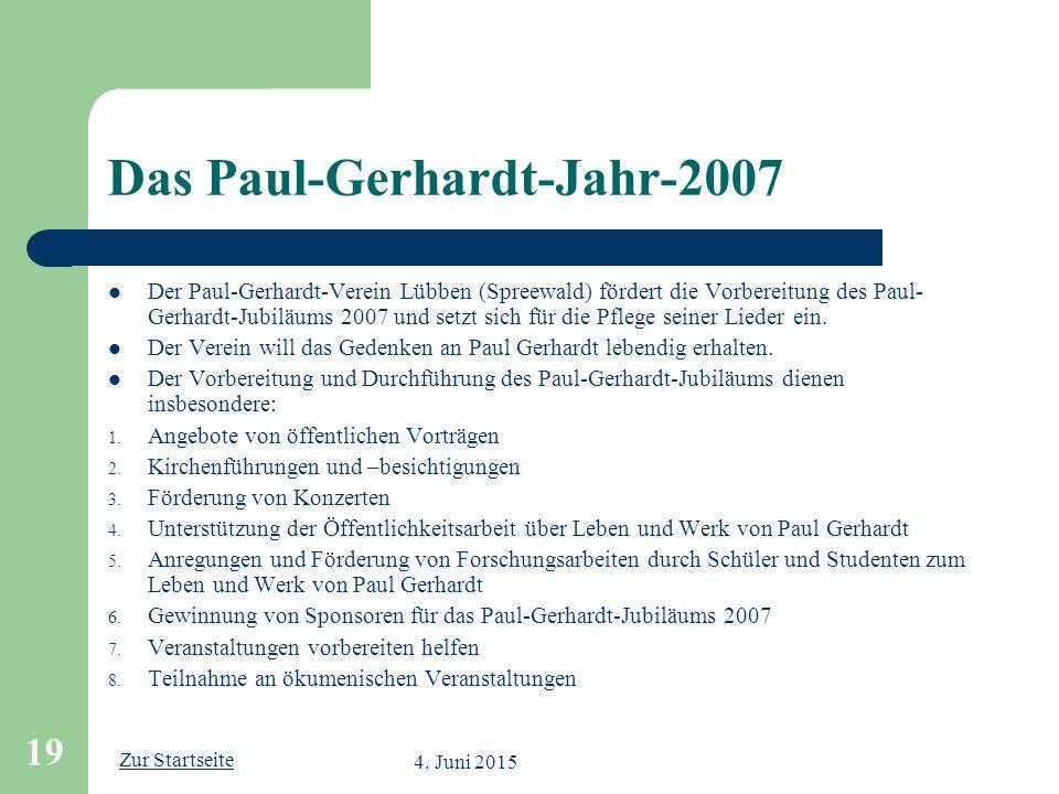 Zur Startseite 4. Juni 2015 19 Das Paul-Gerhardt-Jahr-2007 Der Paul-Gerhardt-Verein Lübben (Spreewald) fördert die Vorbereitung des Paul- Gerhardt-Jub