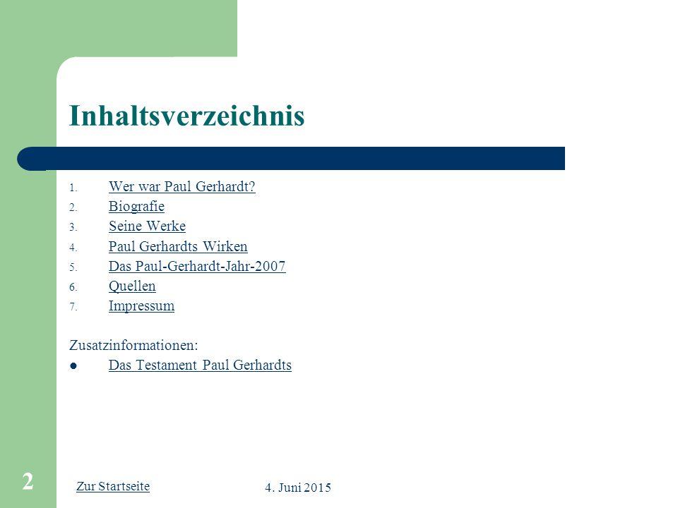 Zur Startseite 4. Juni 2015 2 Inhaltsverzeichnis 1. Wer war Paul Gerhardt? Wer war Paul Gerhardt? 2. Biografie Biografie 3. Seine Werke Seine Werke 4.