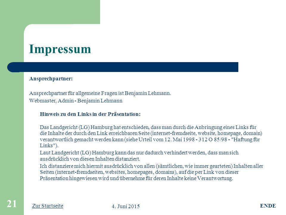 Zur Startseite 4. Juni 2015 21 Impressum Ansprechpartner: Ansprechpartner für allgemeine Fragen ist Benjamin Lehmann. Webmaster, Admin - Benjamin Lehm