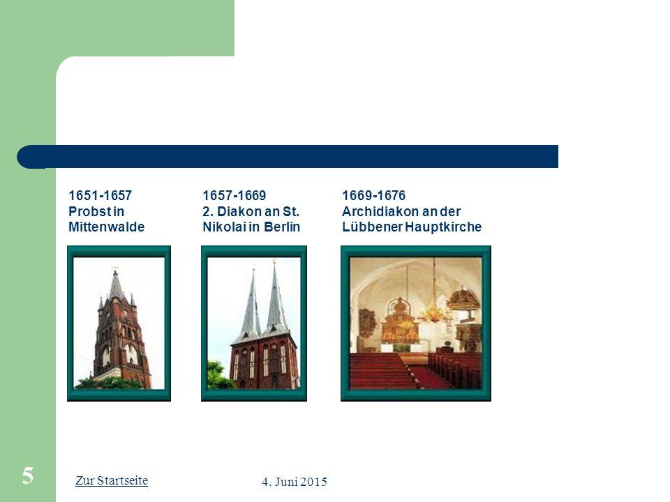 Zur Startseite 4. Juni 2015 5 1651-1657 Probst in Mittenwalde 1657-1669 2. Diakon an St. Nikolai in Berlin 1669-1676 Archidiakon an der Lübbener Haupt