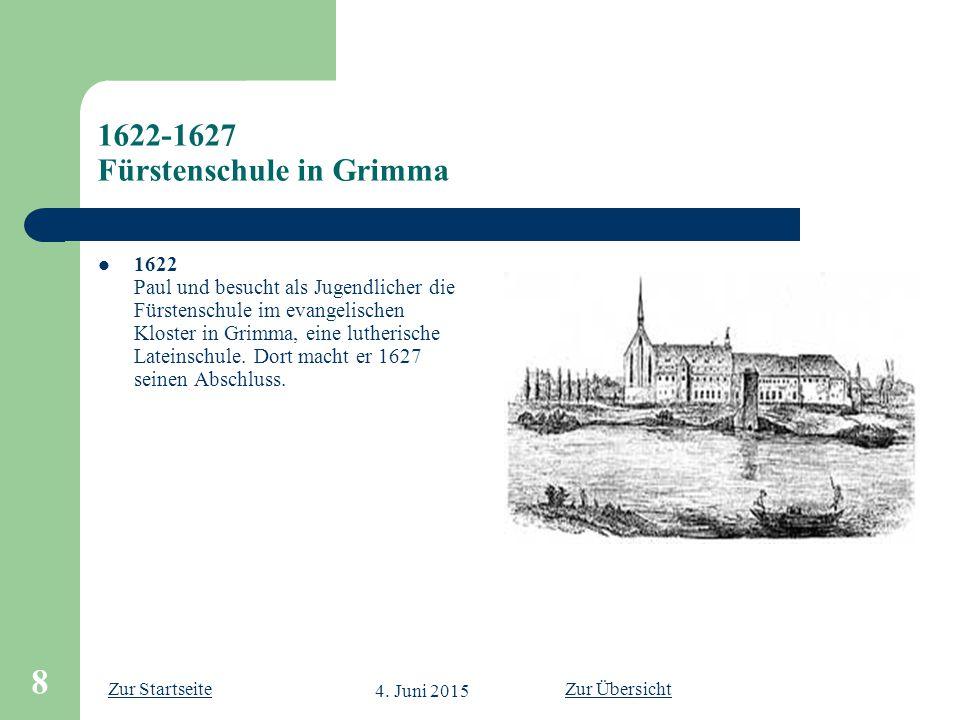 Zur Startseite 4. Juni 2015 8 1622-1627 Fürstenschule in Grimma 1622 Paul und besucht als Jugendlicher die Fürstenschule im evangelischen Kloster in G
