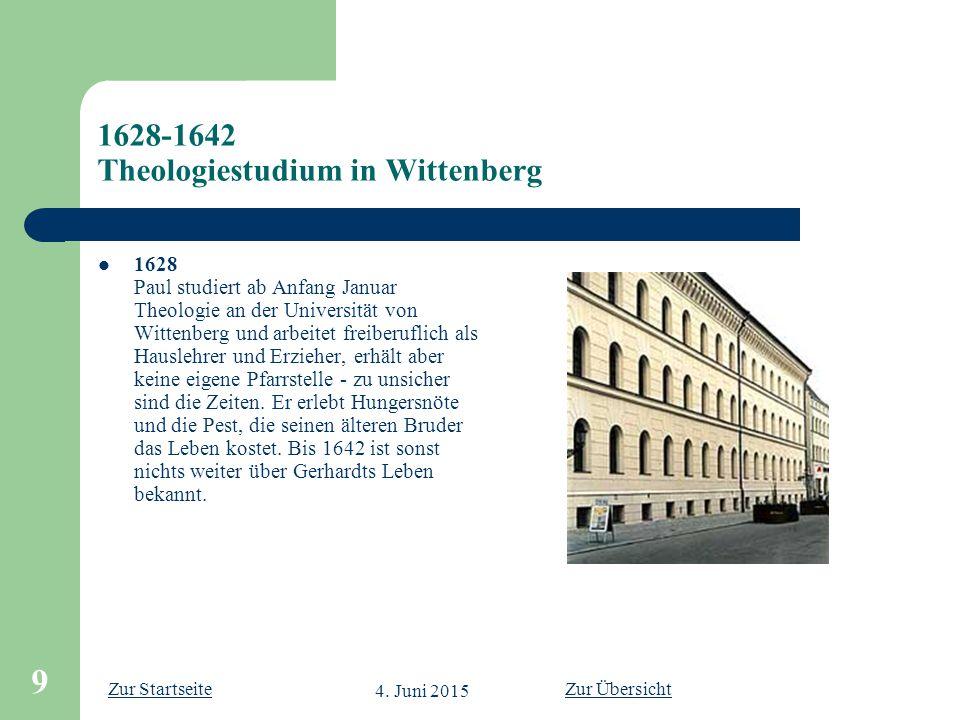 Zur Startseite 4. Juni 2015 9 1628-1642 Theologiestudium in Wittenberg 1628 Paul studiert ab Anfang Januar Theologie an der Universität von Wittenberg