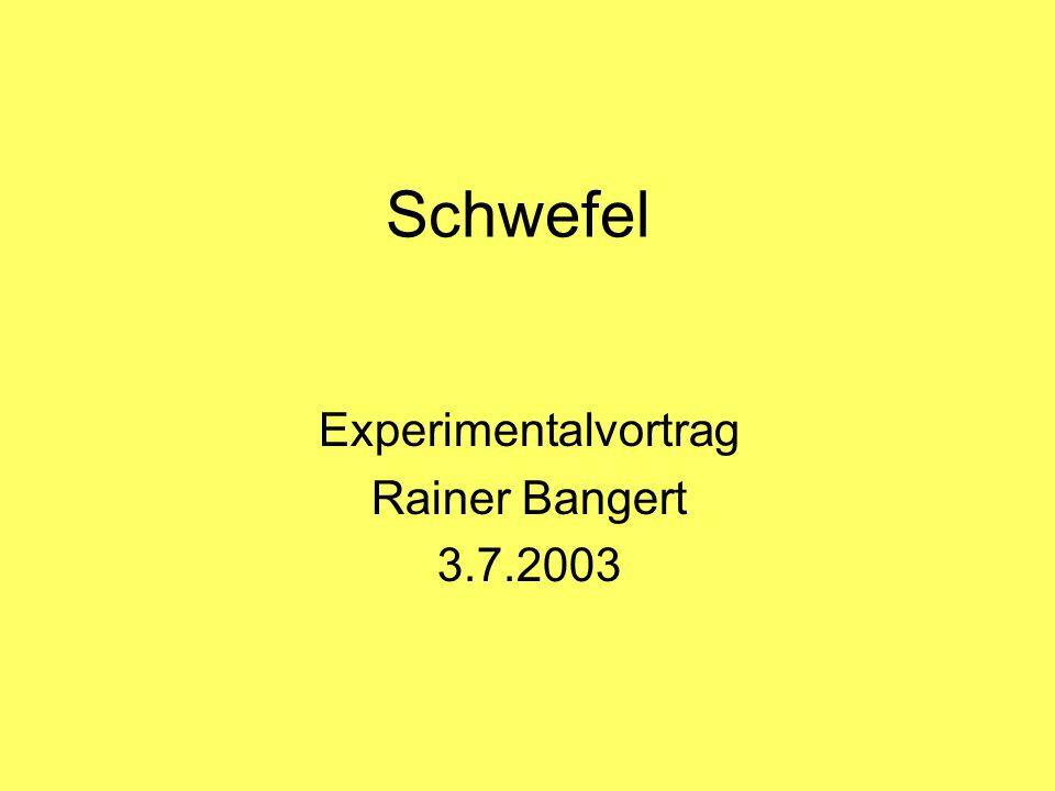 Schwefel Experimentalvortrag Rainer Bangert 3.7.2003