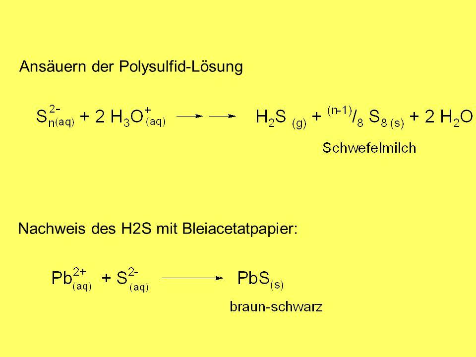 Ansäuern der Polysulfid-Lösung Nachweis des H2S mit Bleiacetatpapier: