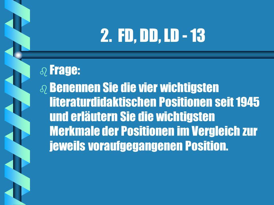 2. FD, DD, LD - 13 b b Frage: b b Benennen Sie die vier wichtigsten literaturdidaktischen Positionen seit 1945 und erläutern Sie die wichtigsten Merkm