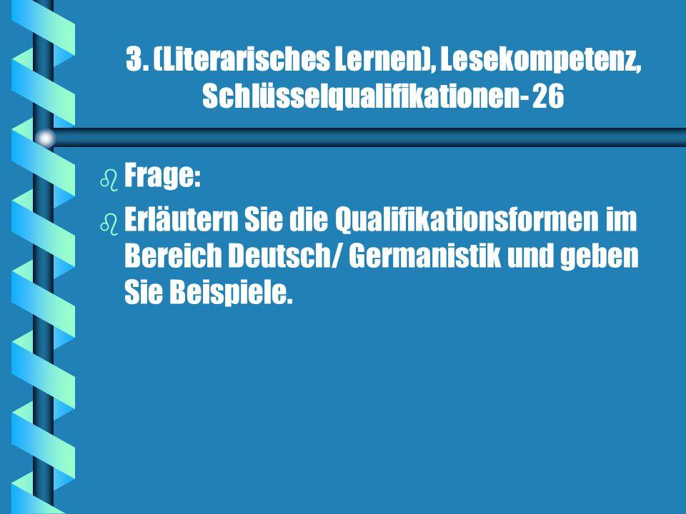 3. (Literarisches Lernen), Lesekompetenz, Schlüsselqualifikationen- 26 b b Frage: b b Erläutern Sie die Qualifikationsformen im Bereich Deutsch/ Germa