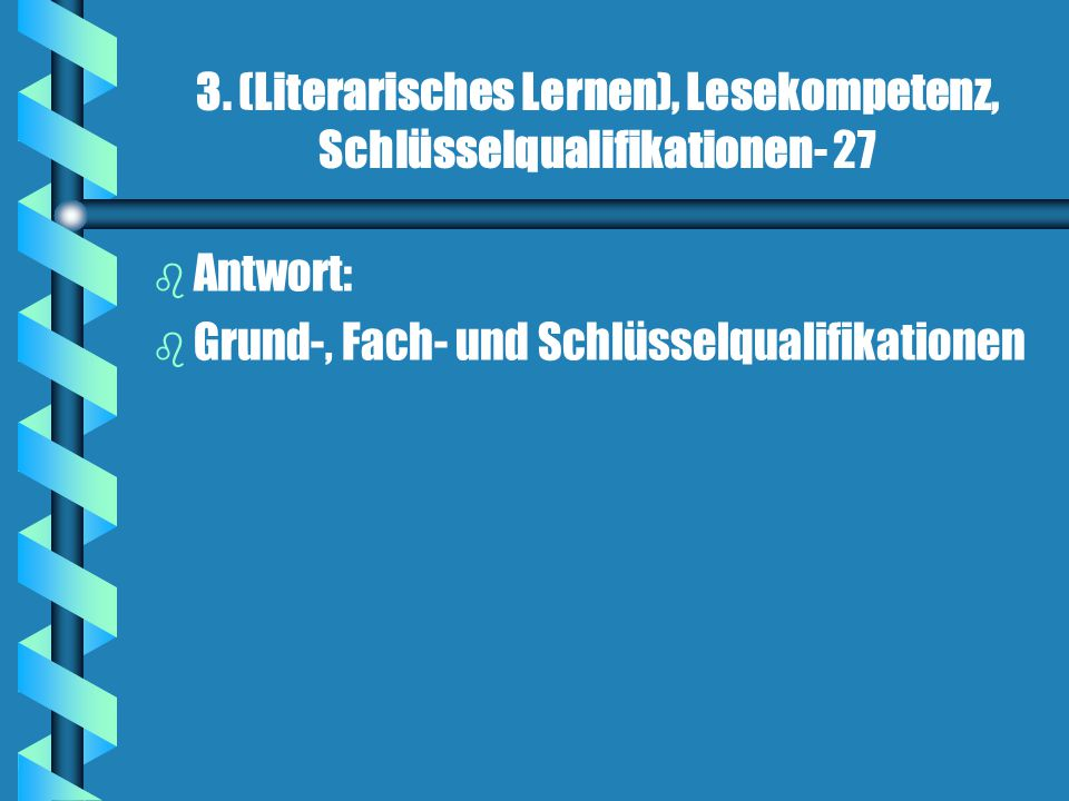 3. (Literarisches Lernen), Lesekompetenz, Schlüsselqualifikationen- 27 b b Antwort: b b Grund-, Fach- und Schlüsselqualifikationen