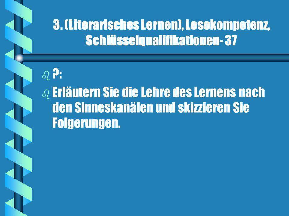 3. (Literarisches Lernen), Lesekompetenz, Schlüsselqualifikationen- 37 b b ?: b b Erläutern Sie die Lehre des Lernens nach den Sinneskanälen und skizz