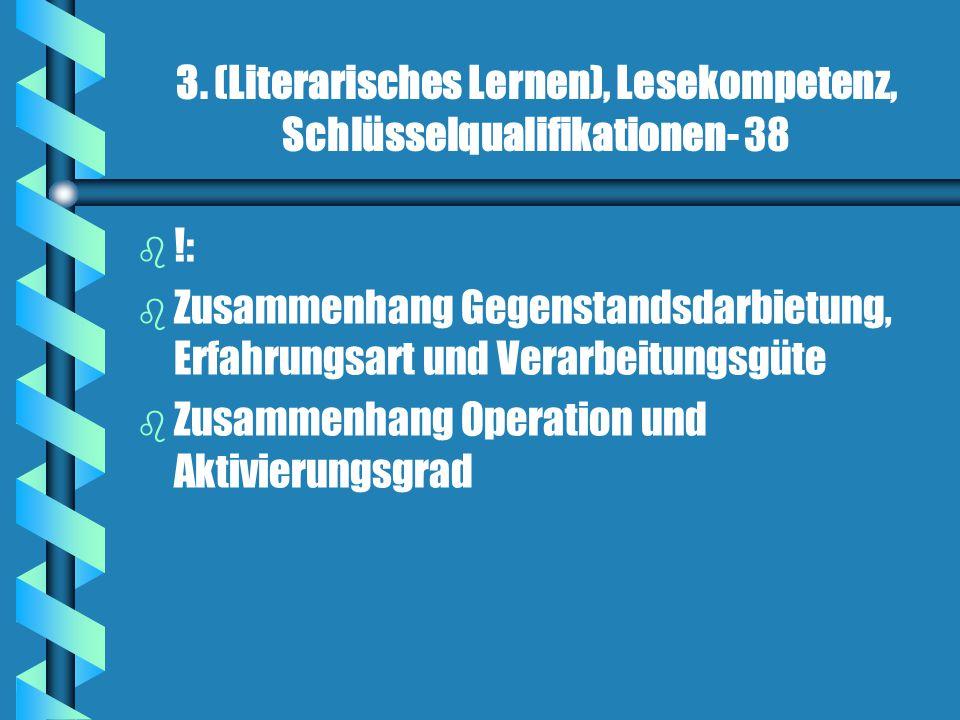 3. (Literarisches Lernen), Lesekompetenz, Schlüsselqualifikationen- 38 b b !: b b Zusammenhang Gegenstandsdarbietung, Erfahrungsart und Verarbeitungsg
