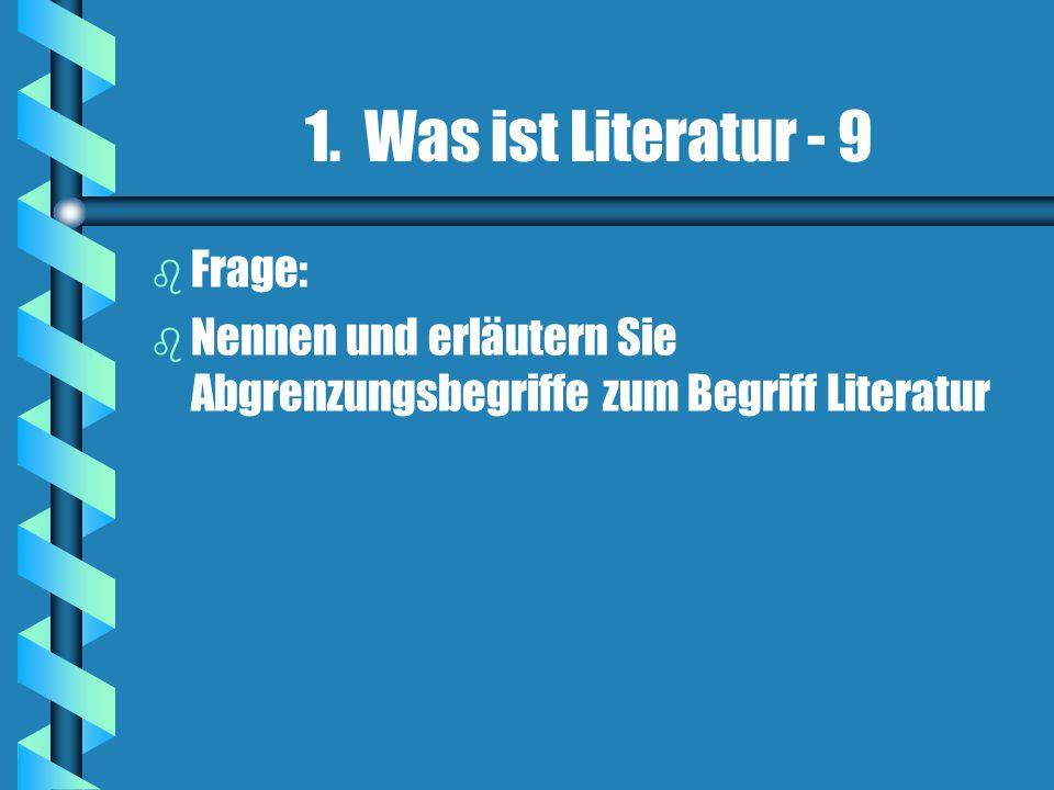 1. Was ist Literatur - 9 b b Frage: b b Nennen und erläutern Sie Abgrenzungsbegriffe zum Begriff Literatur