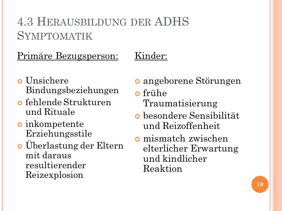 4.3 H ERAUSBILDUNG DER ADHS S YMPTOMATIK 19 Primäre Bezugsperson: Unsichere Bindungsbeziehungen fehlende Strukturen und Rituale inkompetente Erziehung