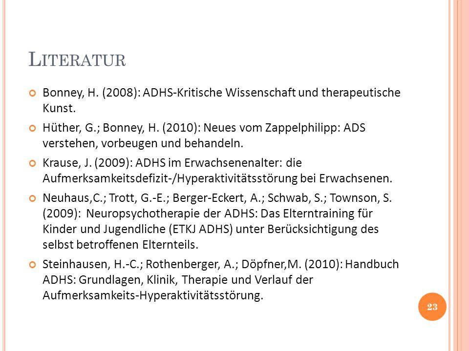 L ITERATUR Bonney, H. (2008): ADHS-Kritische Wissenschaft und therapeutische Kunst. Hüther, G.; Bonney, H. (2010): Neues vom Zappelphilipp: ADS verste