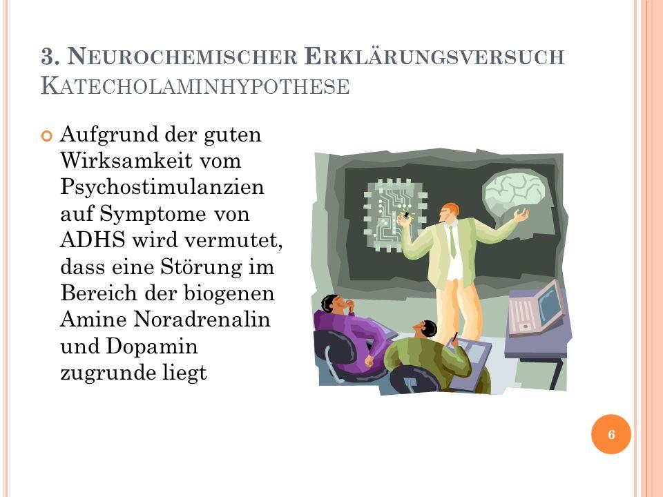 3. N EUROCHEMISCHER E RKLÄRUNGSVERSUCH K ATECHOLAMINHYPOTHESE Aufgrund der guten Wirksamkeit vom Psychostimulanzien auf Symptome von ADHS wird vermute