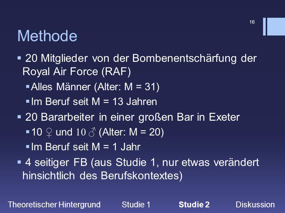 16 Methode  20 Mitglieder von der Bombenentschärfung der Royal Air Force (RAF)  Alles Männer (Alter: M = 31)  Im Beruf seit M = 13 Jahren  20 Bara