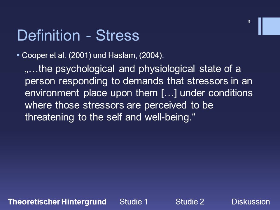 """3 Definition - Stress  Cooper et al. (2001) und Haslam, (2004): """"…the psychological and physiological state of a person responding to demands that st"""