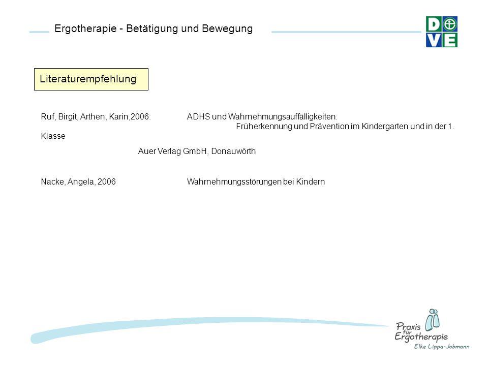 Ergotherapie - Betätigung und Bewegung Literaturempfehlung Ruf, Birgit, Arthen, Karin,2006: ADHS und Wahrnehmungsauffälligkeiten. Früherkennung und Pr