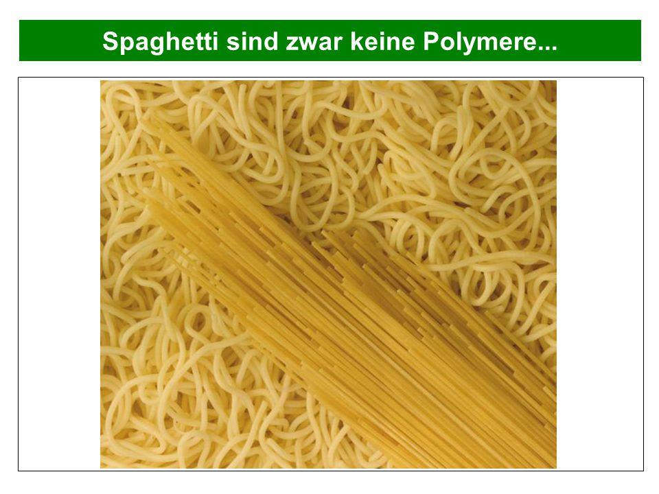Spaghetti sind zwar keine Polymere...