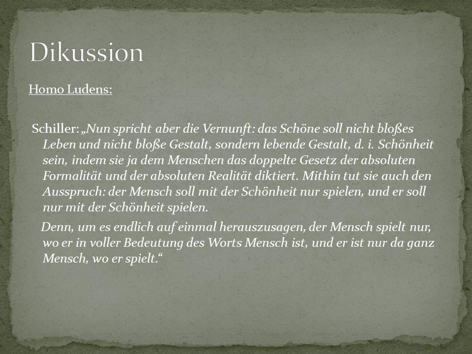 """Homo Ludens: Schiller: """"Nun spricht aber die Vernunft: das Schöne soll nicht bloßes Leben und nicht bloße Gestalt, sondern lebende Gestalt, d. i. Schö"""