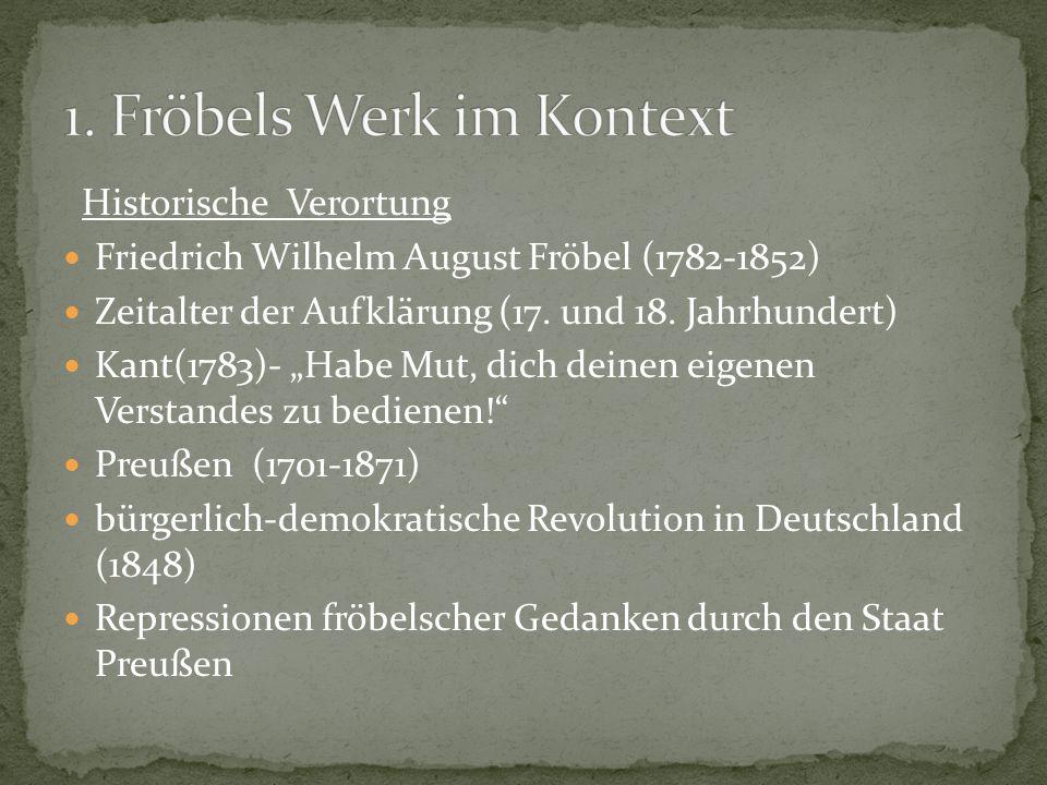 """Historische Verortung Friedrich Wilhelm August Fröbel (1782-1852) Zeitalter der Aufklärung (17. und 18. Jahrhundert) Kant(1783)- """"Habe Mut, dich deine"""