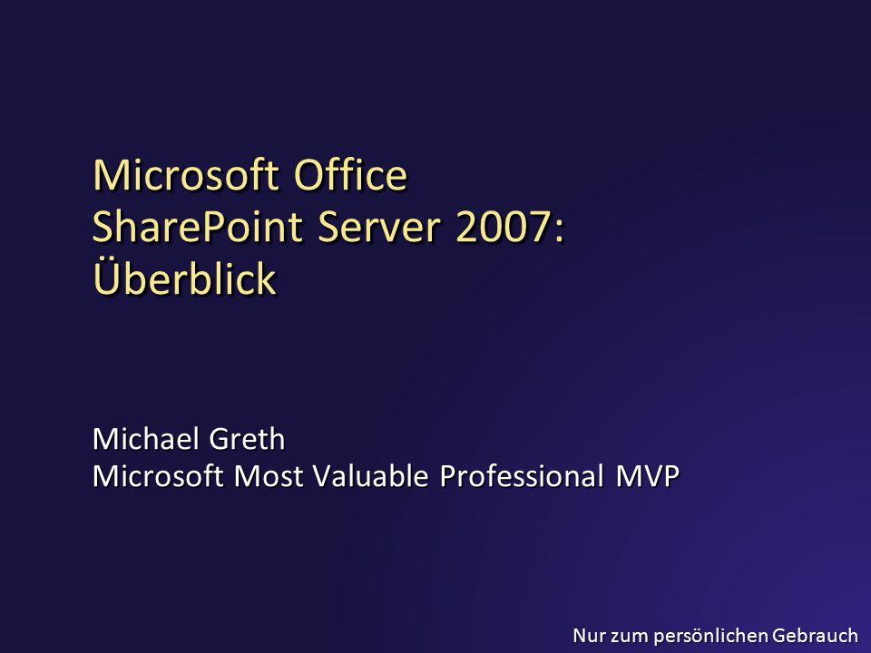Nur zum persönlichen Gebrauch Microsoft Office SharePoint Server 2007: Überblick Michael Greth Microsoft Most Valuable Professional MVP