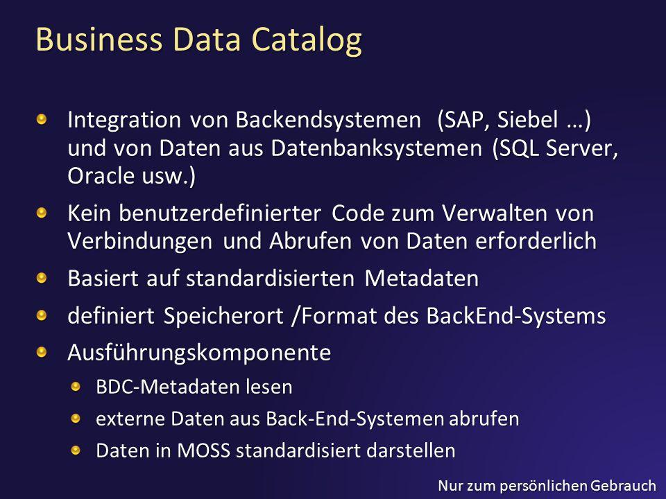 Nur zum persönlichen Gebrauch Business Data Catalog Integration von Backendsystemen (SAP, Siebel …) und von Daten aus Datenbanksystemen (SQL Server, O