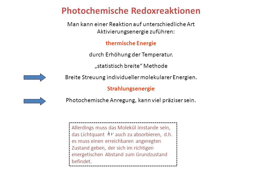 Photochemische Redoxreaktionen Man kann einer Reaktion auf unterschiedliche Art Aktivierungsenergie zuführen: thermische Energie durch Erhöhung der Temperatur.