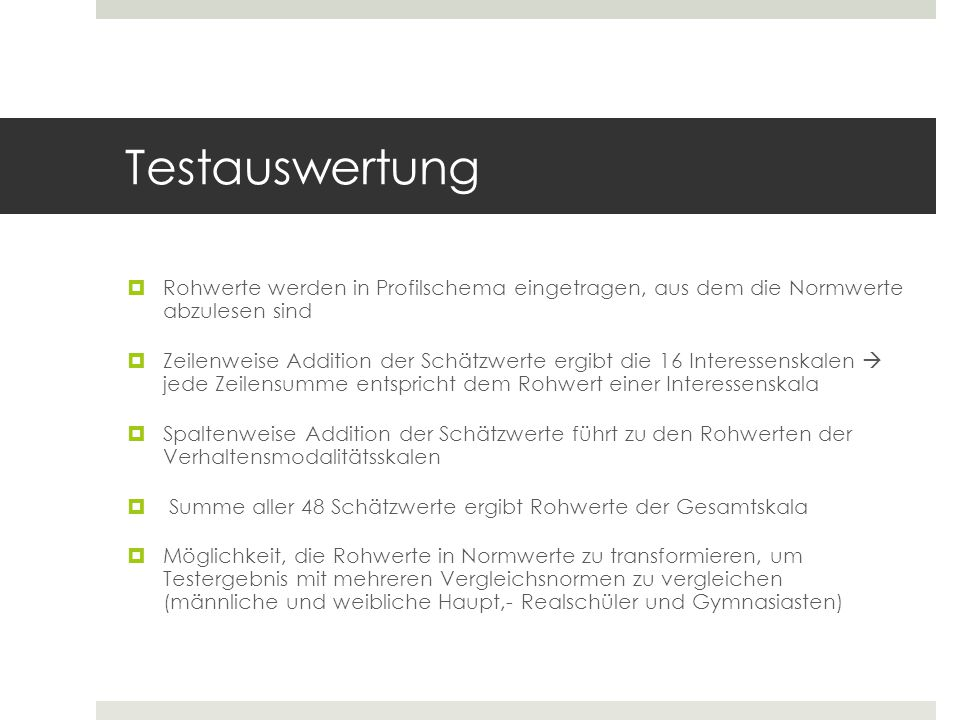 Testauswertung  Rohwerte werden in Profilschema eingetragen, aus dem die Normwerte abzulesen sind  Zeilenweise Addition der Schätzwerte ergibt die 1