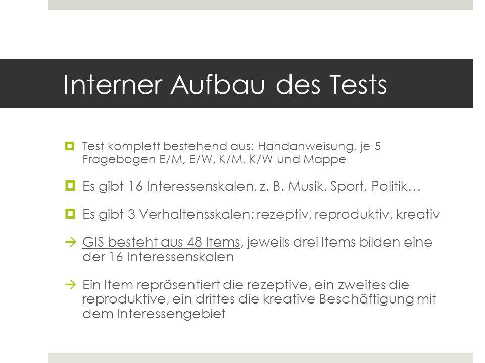 Interner Aufbau des Tests  Test komplett bestehend aus: Handanweisung, je 5 Fragebogen E/M, E/W, K/M, K/W und Mappe  Es gibt 16 Interessenskalen, z.