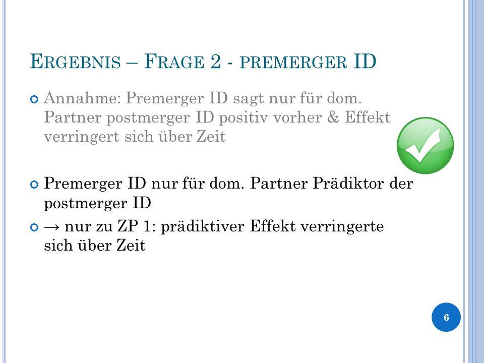 E RGEBNIS – F RAGE 2 - PREMERGER ID Annahme: Premerger ID sagt nur für dom.