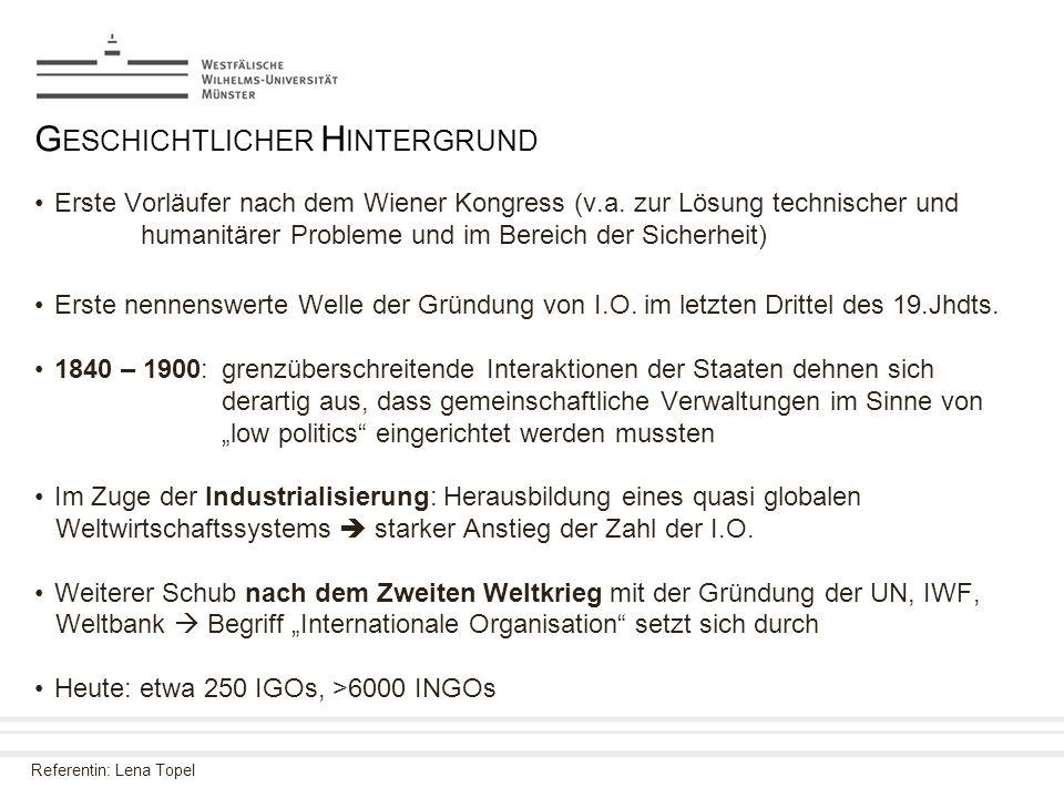 Referentin: Lena Topel G ESCHICHTLICHER H INTERGRUND Erste Vorläufer nach dem Wiener Kongress (v.a. zur Lösung technischer und humanitärer Probleme un