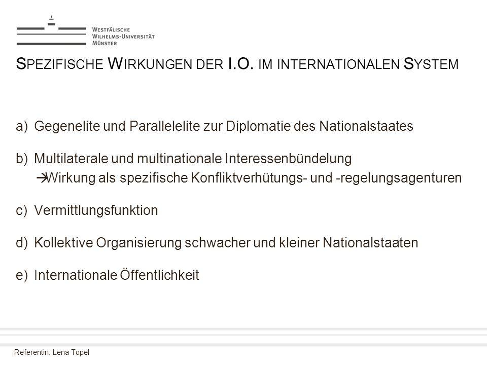Referentin: Lena Topel S PEZIFISCHE W IRKUNGEN DER I.O. IM INTERNATIONALEN S YSTEM a)Gegenelite und Parallelelite zur Diplomatie des Nationalstaates b