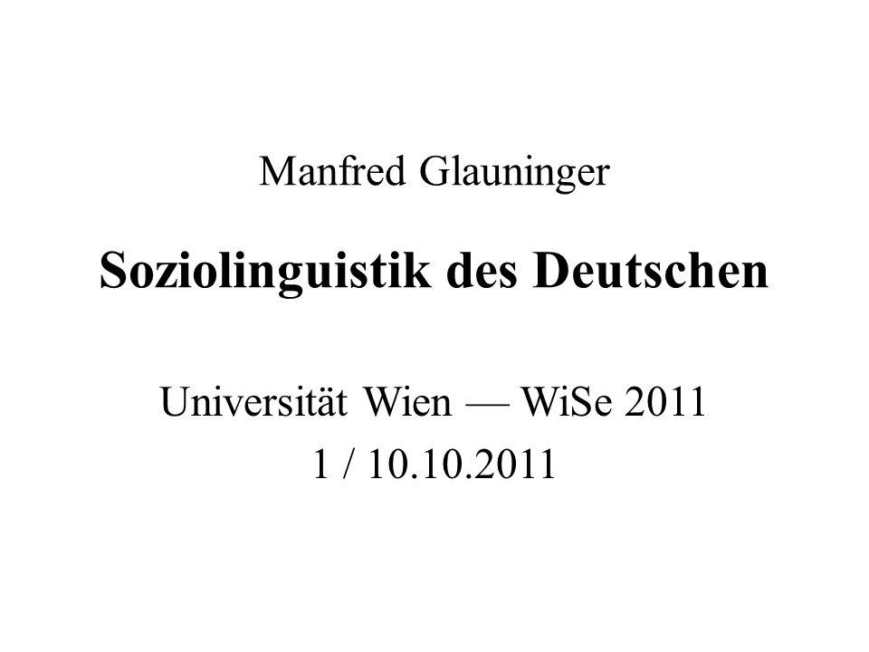 Manfred Glauninger Soziolinguistik des Deutschen Universität Wien — WiSe 2011 1 / 10.10.2011
