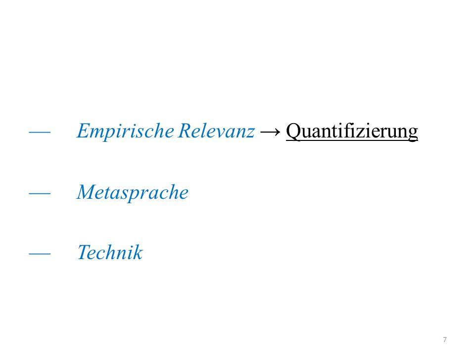 —Empirische Relevanz → Quantifizierung —Metasprache —Technik 7