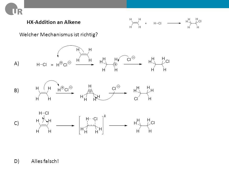 HX-Addition an Alkene Welcher Mechanismus ist richtig? A) B) C) D) Alles falsch!