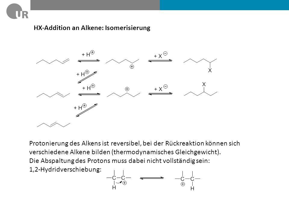 HX-Addition an Alkene: Isomerisierung Protonierung des Alkens ist reversibel, bei der Rückreaktion können sich verschiedene Alkene bilden (thermodynam