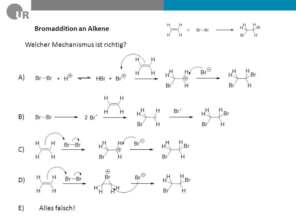 Bromaddition an Alkene Welcher Mechanismus ist richtig? A) B) C) D) E) Alles falsch!