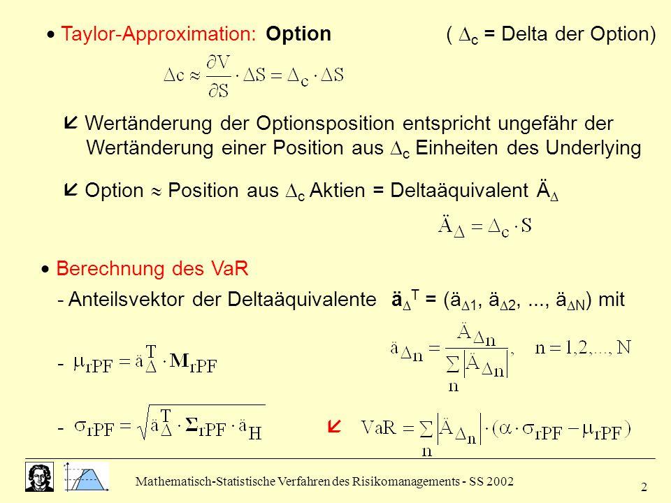 Mathematisch-Statistische Verfahren des Risikomanagements - SS 2002 2  Taylor-Approximation: Option (  c = Delta der Option)  Berechnung des VaR 