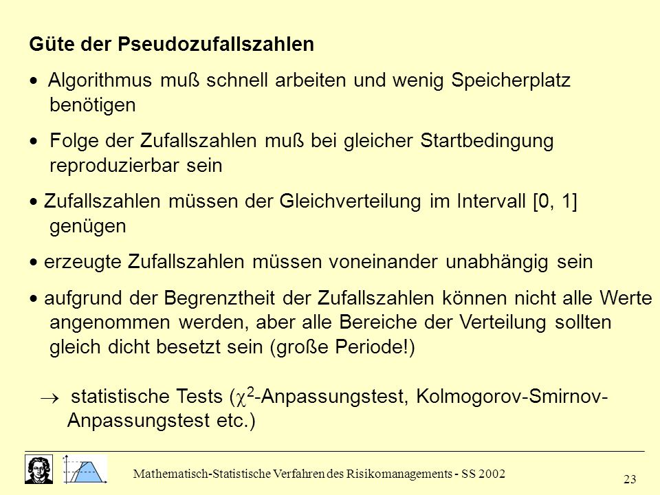 Mathematisch-Statistische Verfahren des Risikomanagements - SS 2002 23 Güte der Pseudozufallszahlen  Algorithmus muß schnell arbeiten und wenig Speic