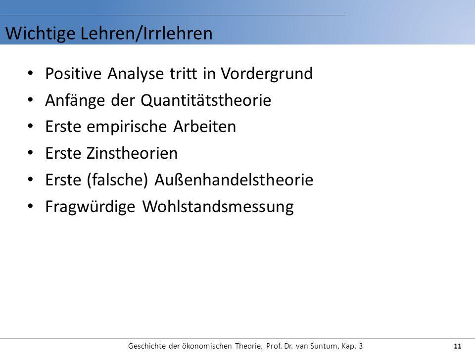 Wichtige Lehren/Irrlehren Geschichte der ökonomischen Theorie, Prof. Dr. van Suntum, Kap. 3 11 Positive Analyse tritt in Vordergrund Anfänge der Quant