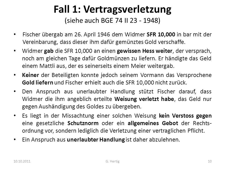 Fall 1: Vertragsverletzung (siehe auch BGE 74 II 23 - 1948) Fischer übergab am 26. April 1946 dem Widmer SFR 10,000 in bar mit der Vereinbarung, dass