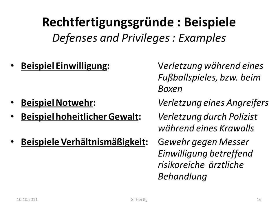 10.10.2011 Rechtfertigungsgründe : Beispiele Defenses and Privileges : Examples Beispiel Einwilligung:Verletzung während eines Fußballspieles, bzw.