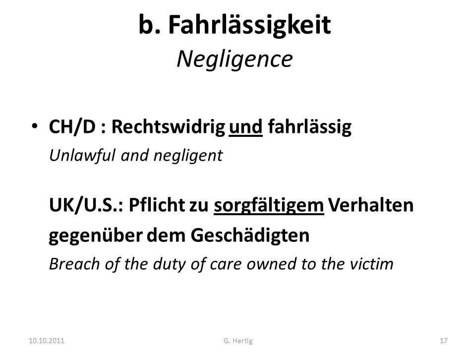 10.10.2011 b. Fahrlässigkeit Negligence CH/D : Rechtswidrig und fahrlässig Unlawful and negligent UK/U.S.: Pflicht zu sorgfältigem Verhalten gegenüber