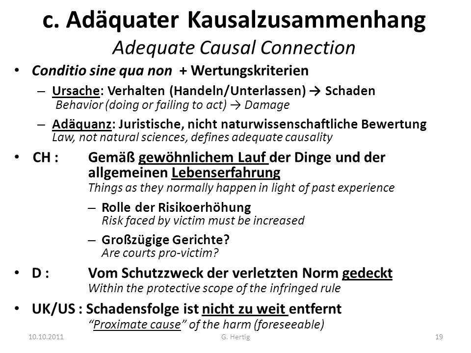 10.10.2011 c. Adäquater Kausalzusammenhang Adequate Causal Connection Conditio sine qua non + Wertungskriterien – Ursache: Verhalten (Handeln/Unterlas